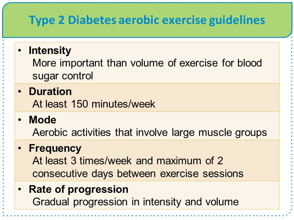 Type 2 Diabetes aerobic exercise guidelines Endorphins are released and can create feelings of euphoria and natural well-being Intensity More importan