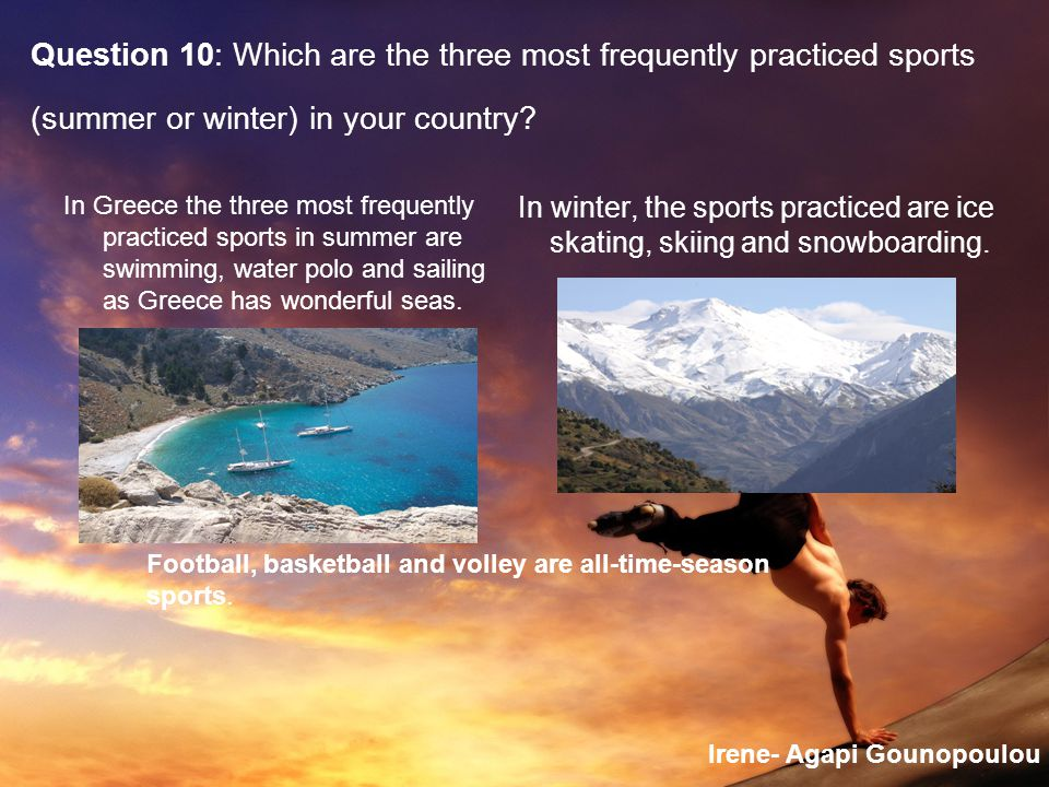 Question 10: Which are the three most frequently practiced sports (summer or winter) in your country.
