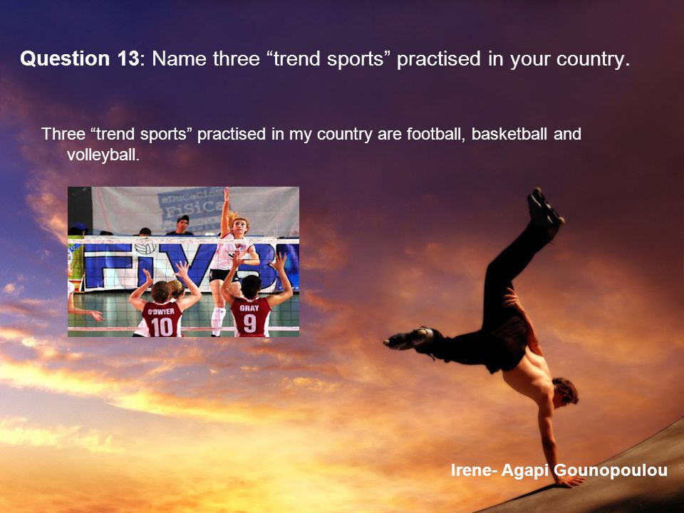 Question 13: Name three trend sports practised in your country.