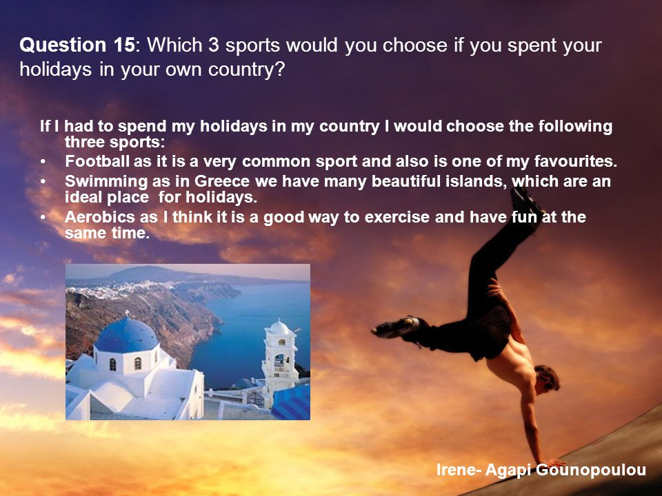 Question 15: Which 3 sports would you choose if you spent your holidays in your own country.
