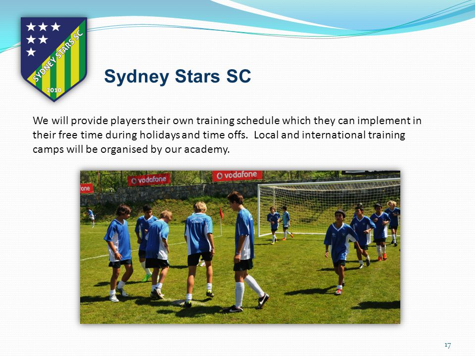 17 Sydney Stars SC We will provide players their own training schedule which they can implement in their free time during holidays and time offs.