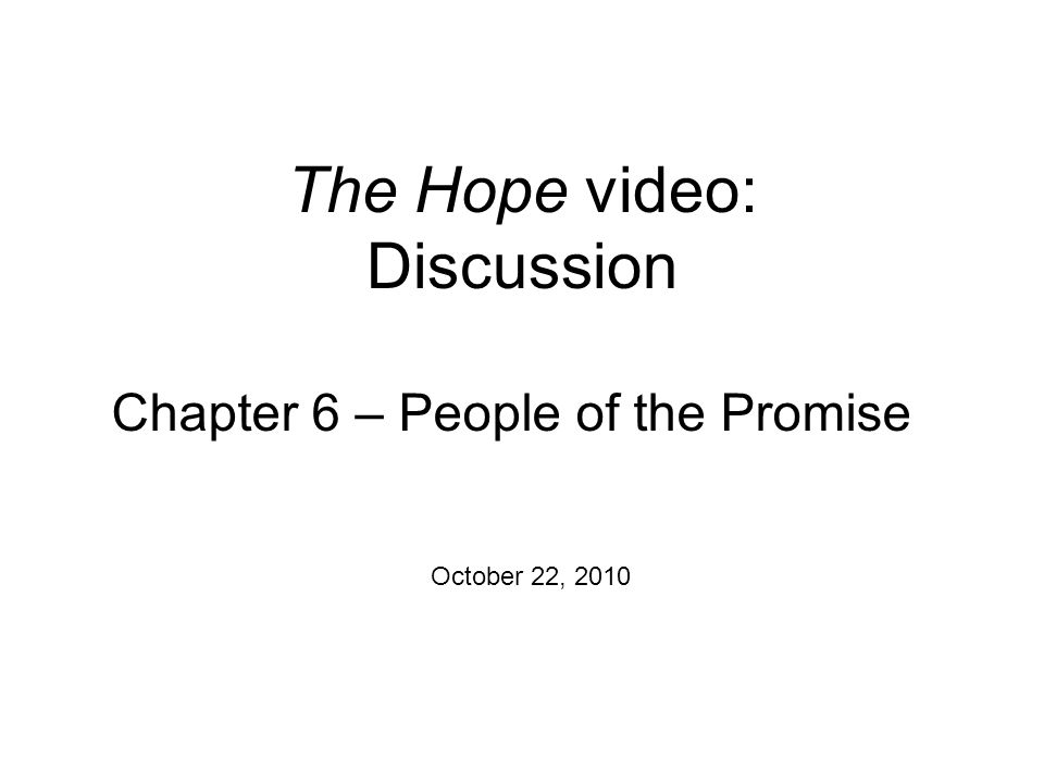 The Hope video: Discussion October 22, 2010 Chapter 6 – People of the Promise