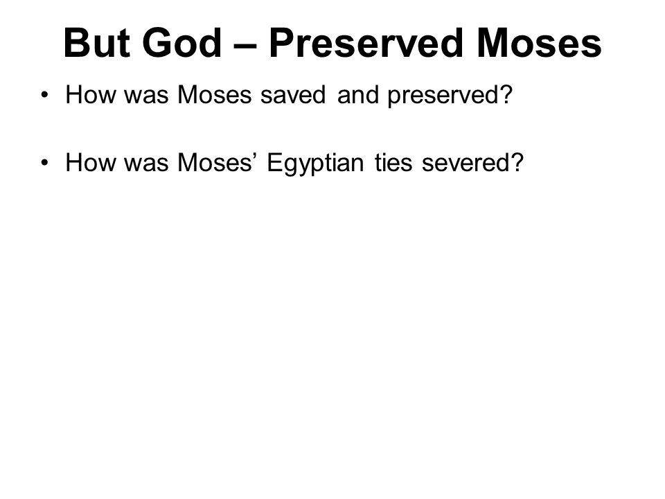 But God – Preserved Moses How was Moses saved and preserved How was Moses Egyptian ties severed