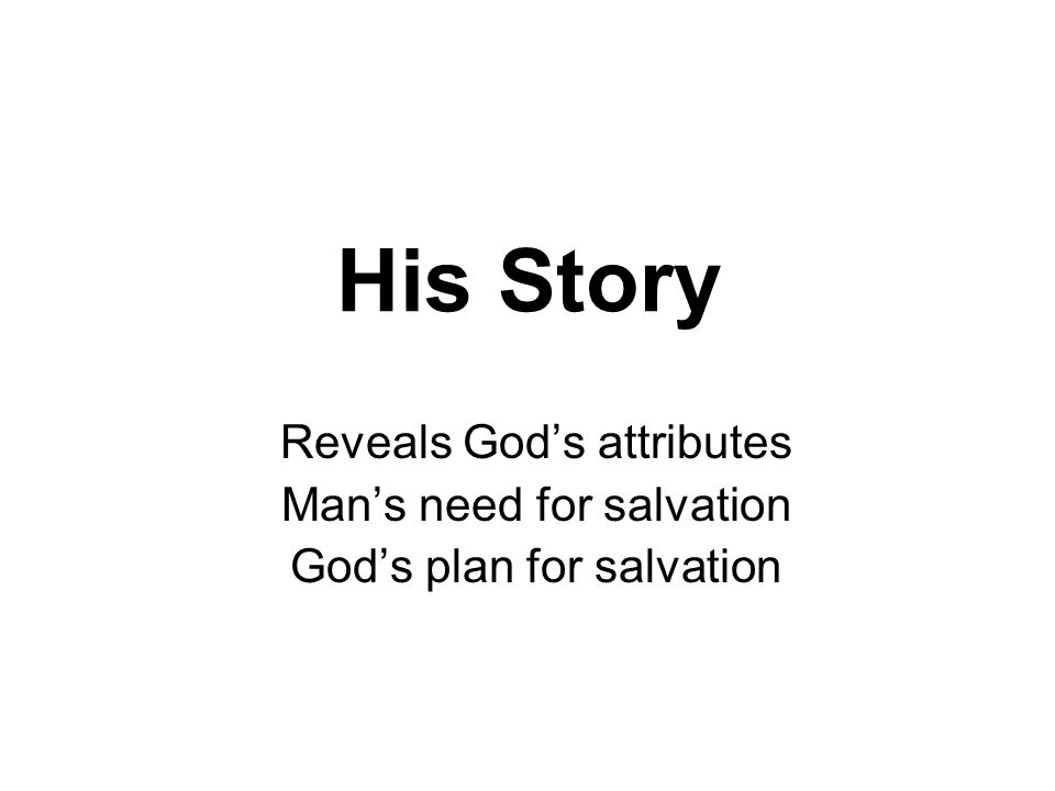 His Story Reveals Gods attributes Mans need for salvation Gods plan for salvation