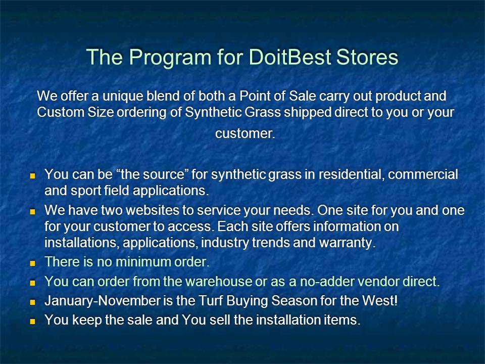 The Program for DoitBest Stores We offer a unique blend of both a Point of Sale carry out product and Custom Size ordering of Synthetic Grass shipped direct to you or your customer.