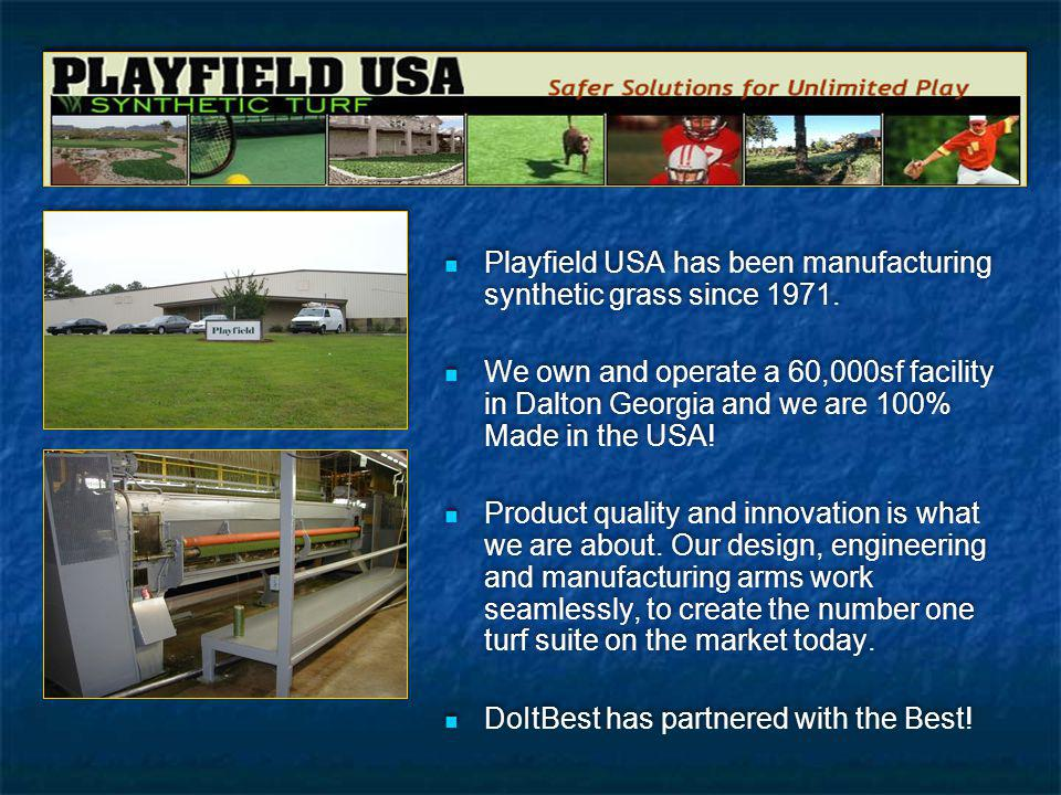 Playfield USA has been manufacturing synthetic grass since 1971. We own and operate a 60,000sf facility in Dalton Georgia and we are 100% Made in the