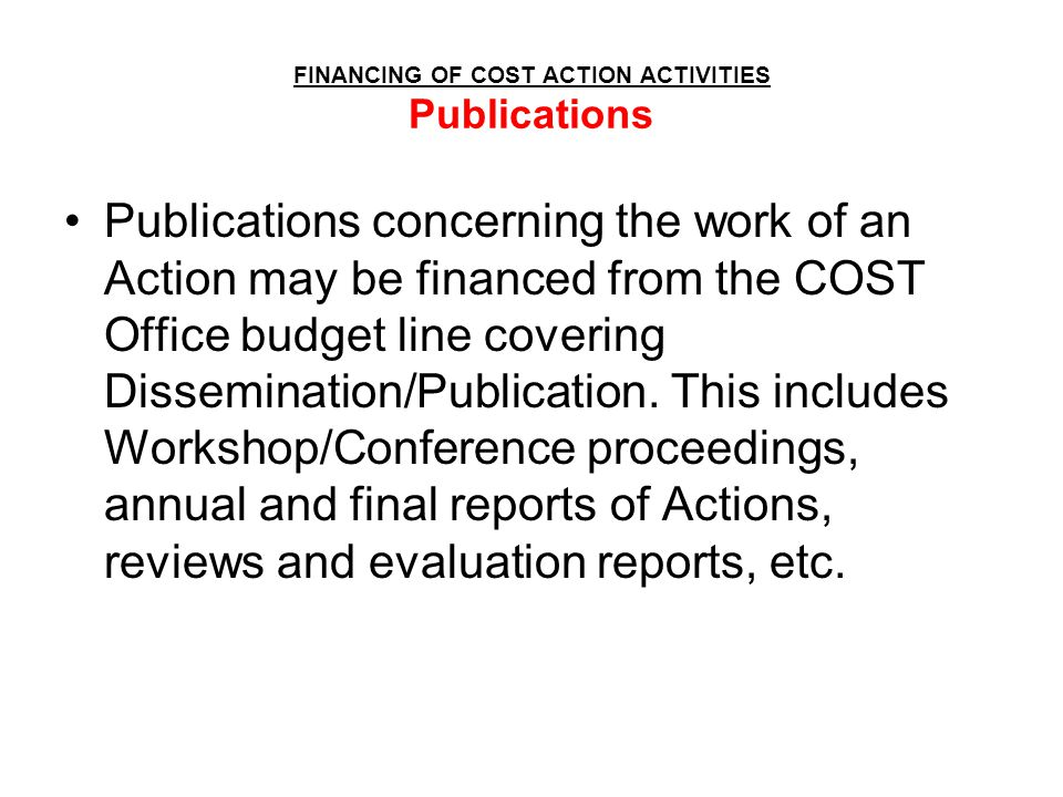 FINANCING OF COST ACTION ACTIVITIES Publications Publications concerning the work of an Action may be financed from the COST Office budget line coveri