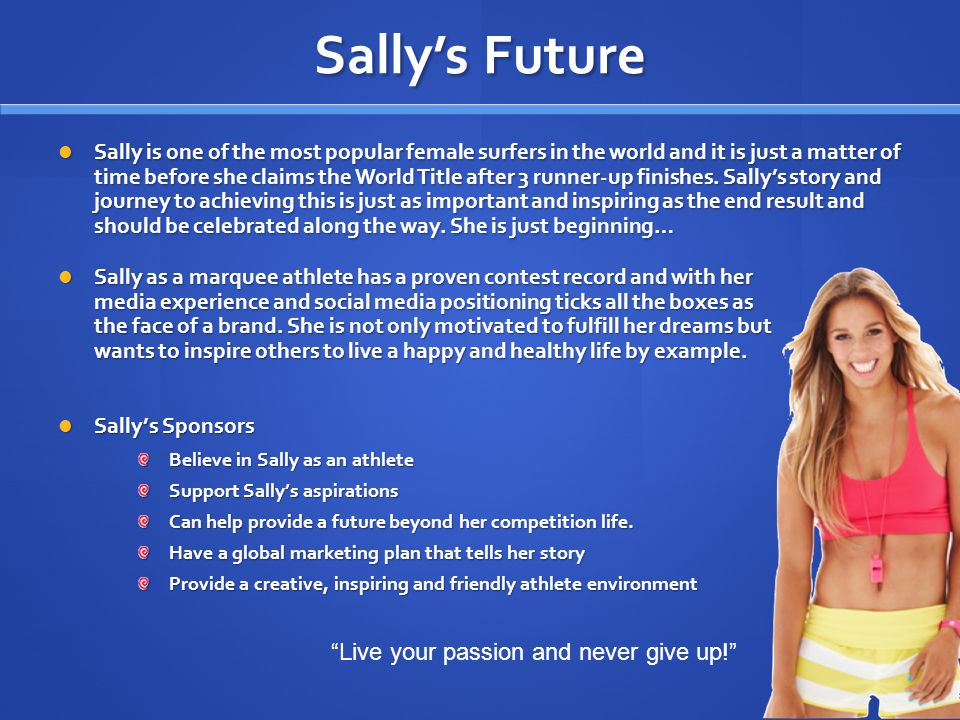 Sallys Future Sally is one of the most popular female surfers in the world and it is just a matter of time before she claims the World Title after 3 r