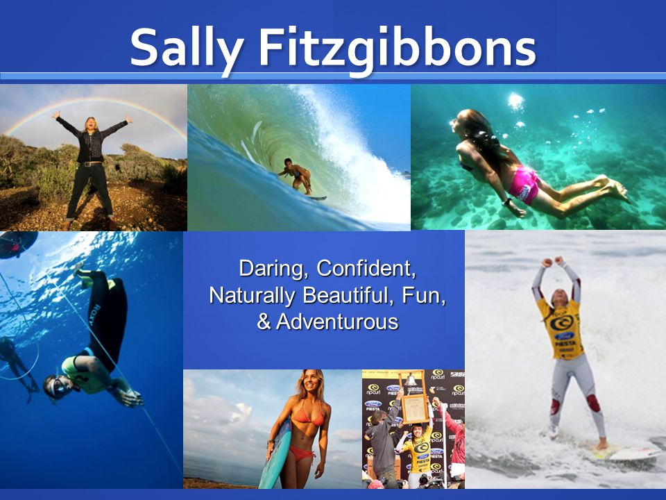 Daring, Confident, Naturally Beautiful, Fun, & Adventurous Sally Fitzgibbons