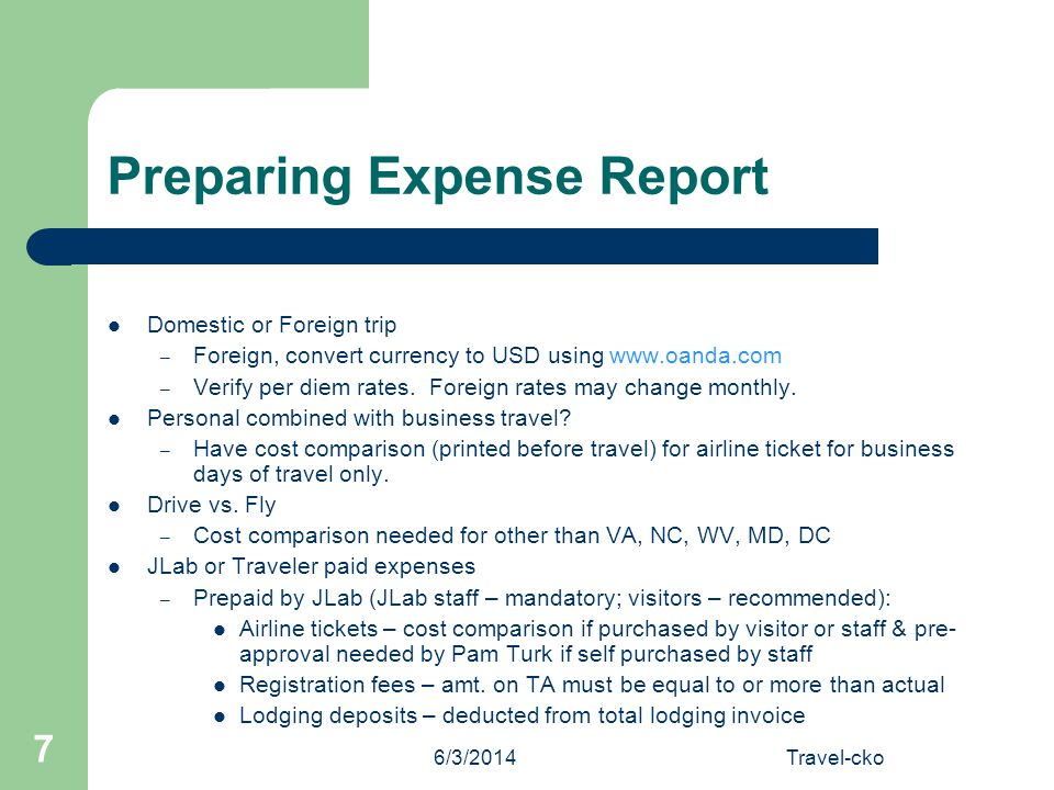 6/3/2014Travel-cko 7 Preparing Expense Report Domestic or Foreign trip – Foreign, convert currency to USD using www.oanda.com – Verify per diem rates.