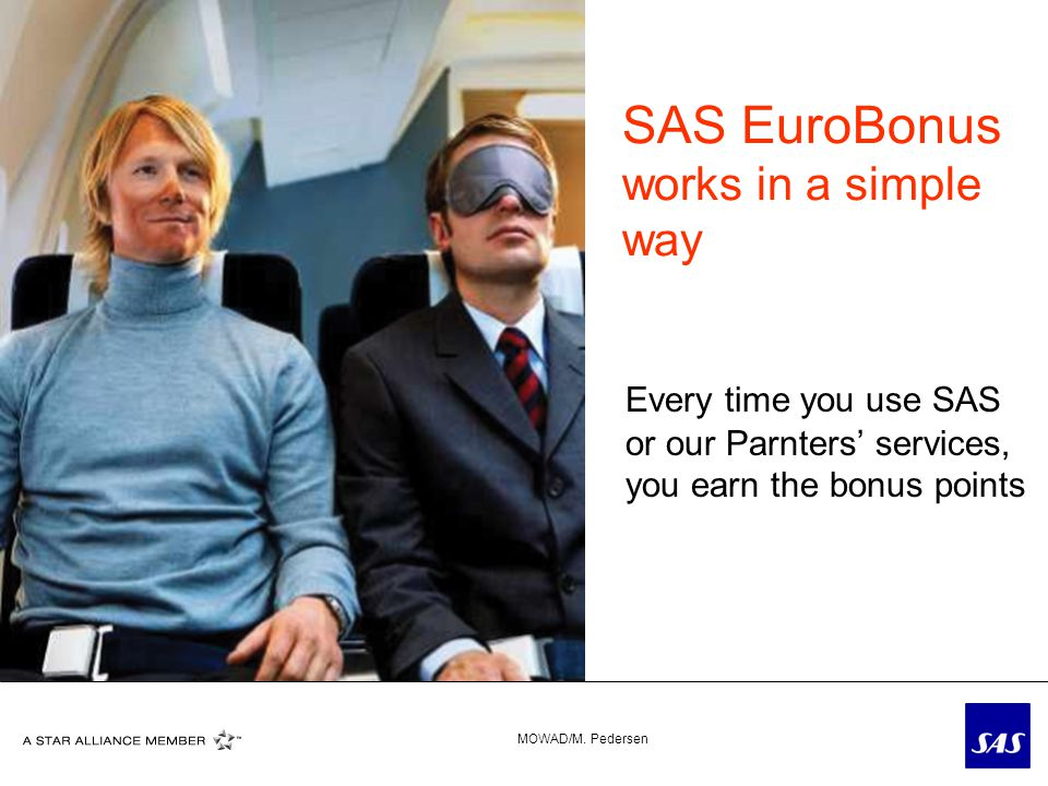 SAS EuroBonus works in a simple way Every time you use SAS or our Parnters services, you earn the bonus points MOWAD/M.