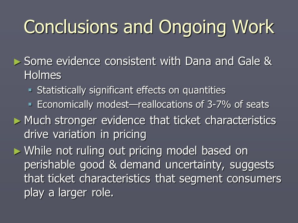 Conclusions and Ongoing Work Some evidence consistent with Dana and Gale & Holmes Some evidence consistent with Dana and Gale & Holmes Statistically s