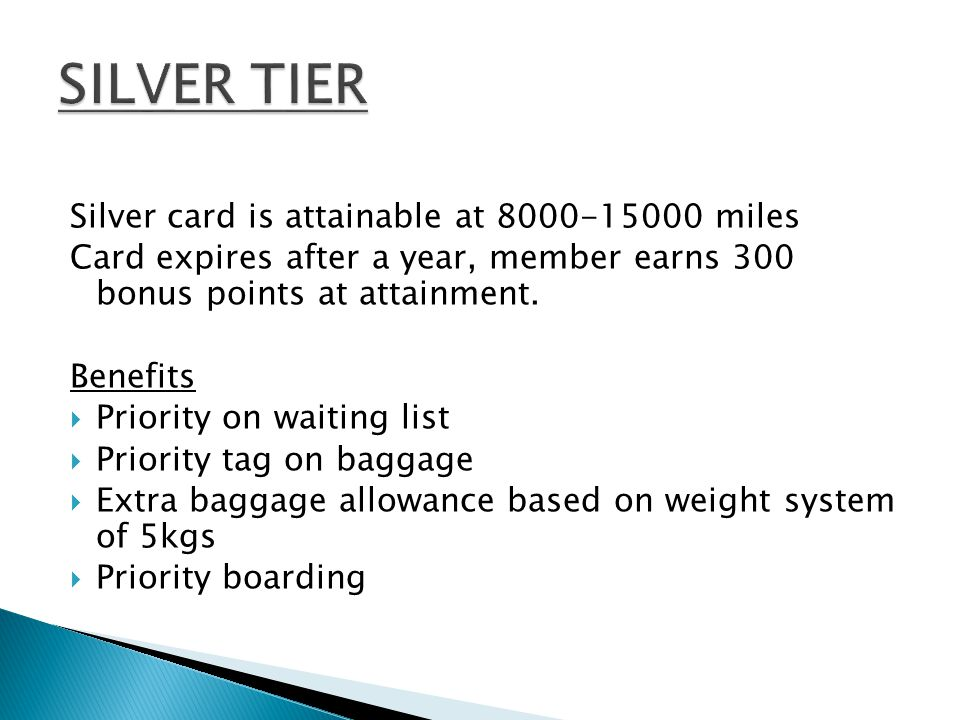 Silver card is attainable at 8000-15000 miles Card expires after a year, member earns 300 bonus points at attainment.