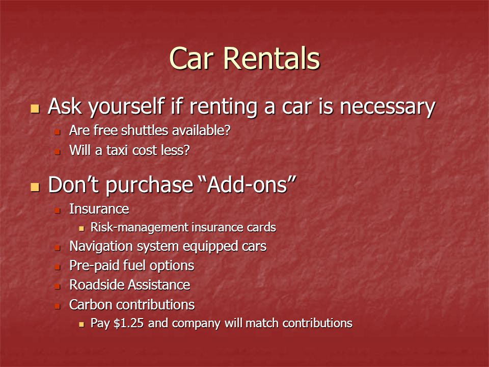 Car Rentals Ask yourself if renting a car is necessary Ask yourself if renting a car is necessary Are free shuttles available.