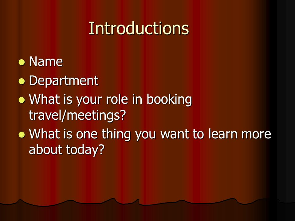 Introductions Name Name Department Department What is your role in booking travel/meetings.
