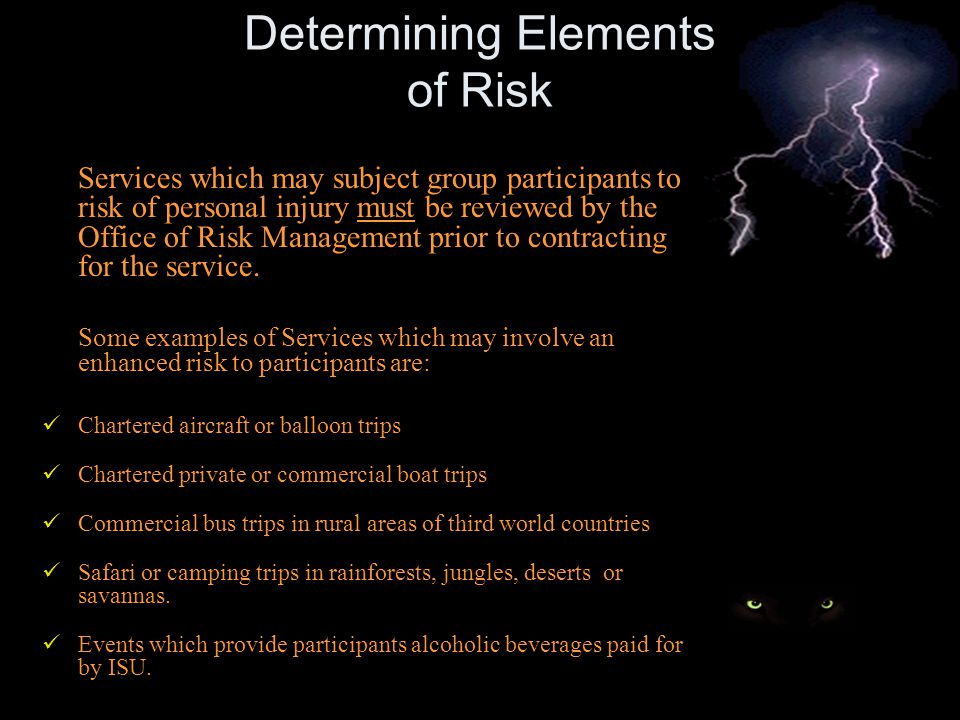 Determining Elements of Risk Services which may subject group participants to risk of personal injury must be reviewed by the Office of Risk Management prior to contracting for the service.