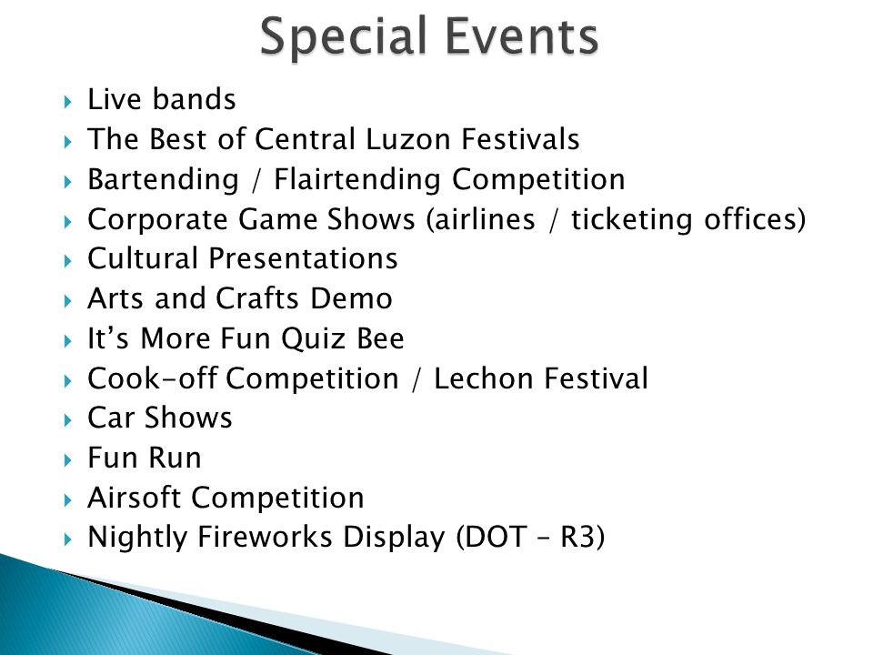 Live bands The Best of Central Luzon Festivals Bartending / Flairtending Competition Corporate Game Shows (airlines / ticketing offices) Cultural Pres