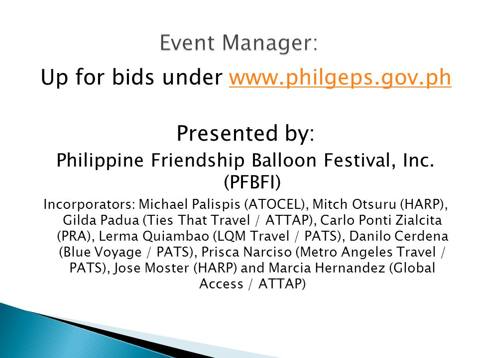 Up for bids under www.philgeps.gov.phwww.philgeps.gov.ph Presented by: Philippine Friendship Balloon Festival, Inc. (PFBFI) Incorporators: Michael Pal