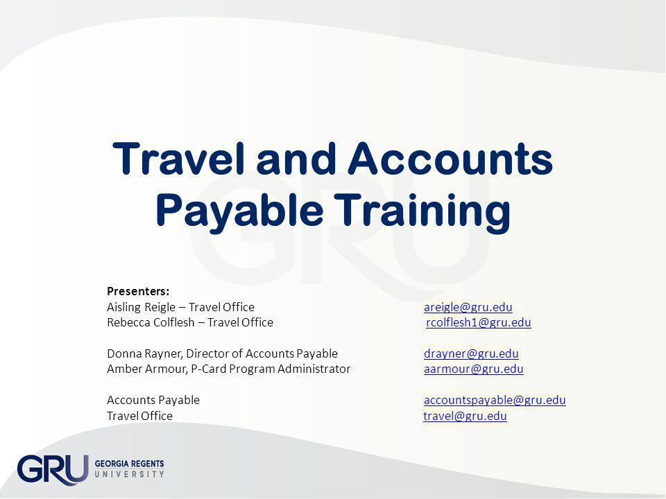 Travel and Accounts Payable Training Presenters: Aisling Reigle – Travel Office areigle@gru.eduareigle@gru.edu Rebecca Colflesh – Travel Office rcolfl