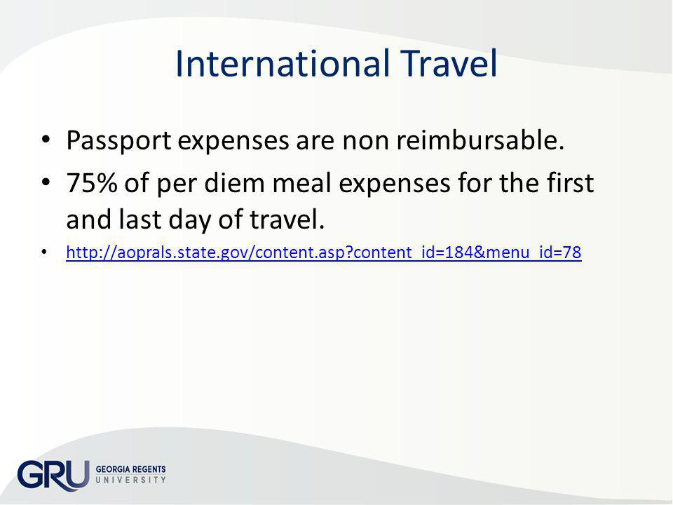 International Travel Passport expenses are non reimbursable. 75% of per diem meal expenses for the first and last day of travel. http://aoprals.state.