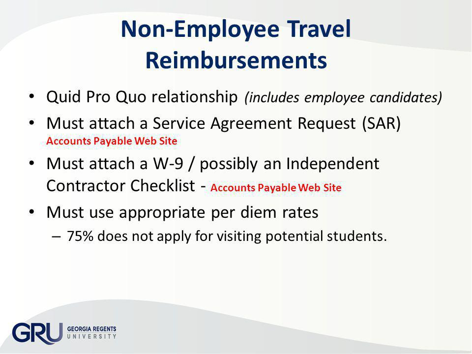 Non-Employee Travel Reimbursements Quid Pro Quo relationship (includes employee candidates) Must attach a Service Agreement Request (SAR) Accounts Pay