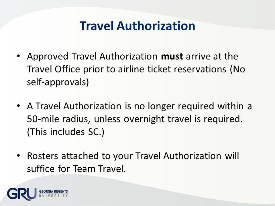 Travel Authorization Approved Travel Authorization must arrive at the Travel Office prior to airline ticket reservations (No self-approvals) A Travel