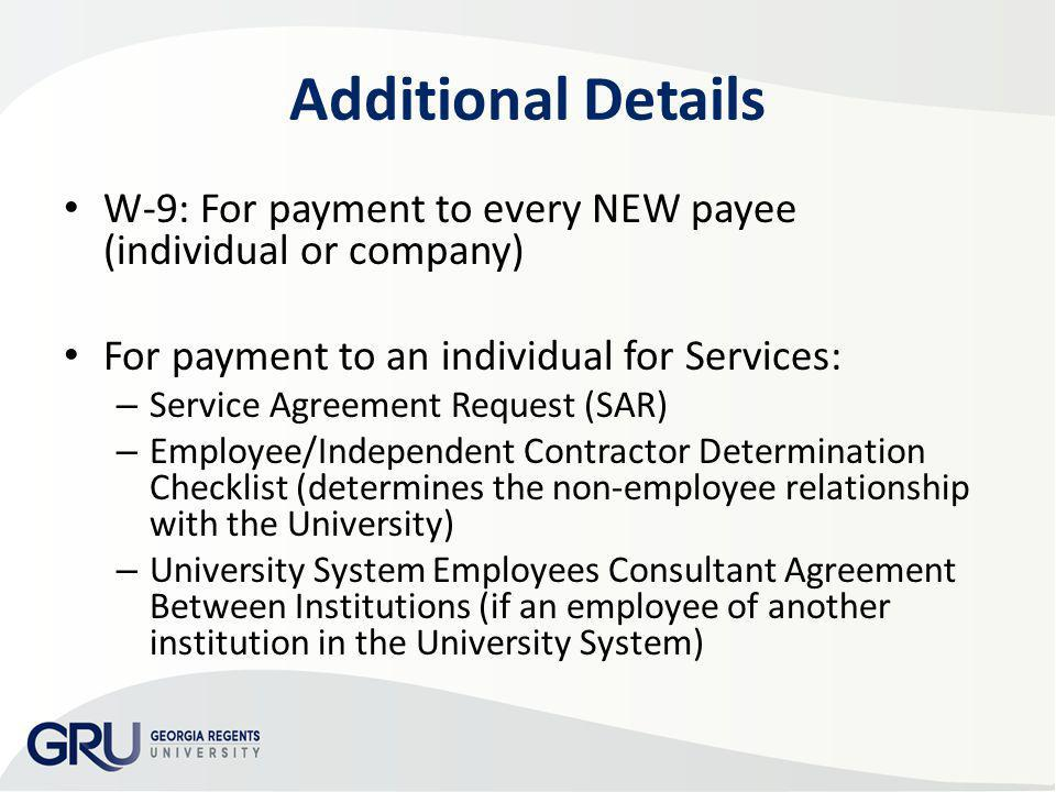 Additional Details W-9: For payment to every NEW payee (individual or company) For payment to an individual for Services: – Service Agreement Request