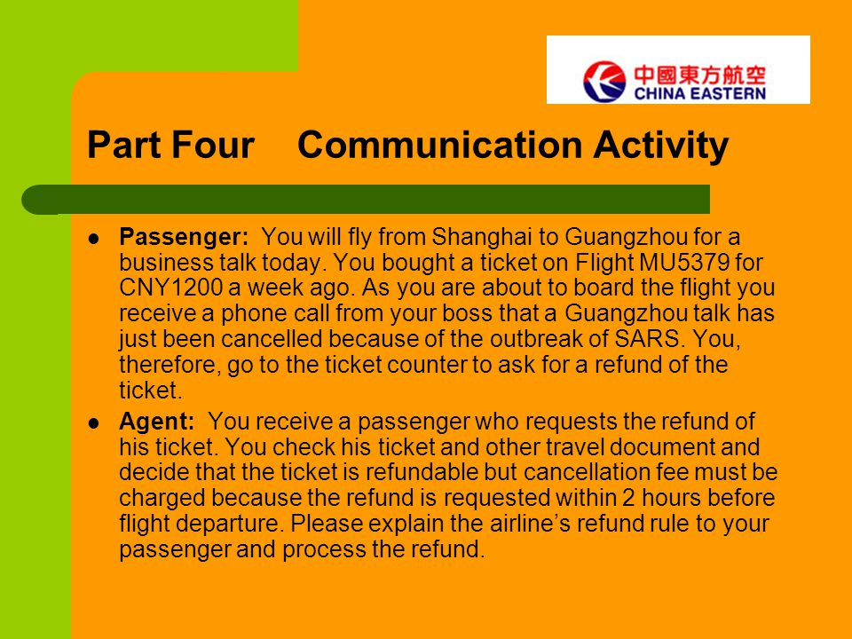 Part Four Communication Activity Passenger: You will fly from Shanghai to Guangzhou for a business talk today. You bought a ticket on Flight MU5379 fo