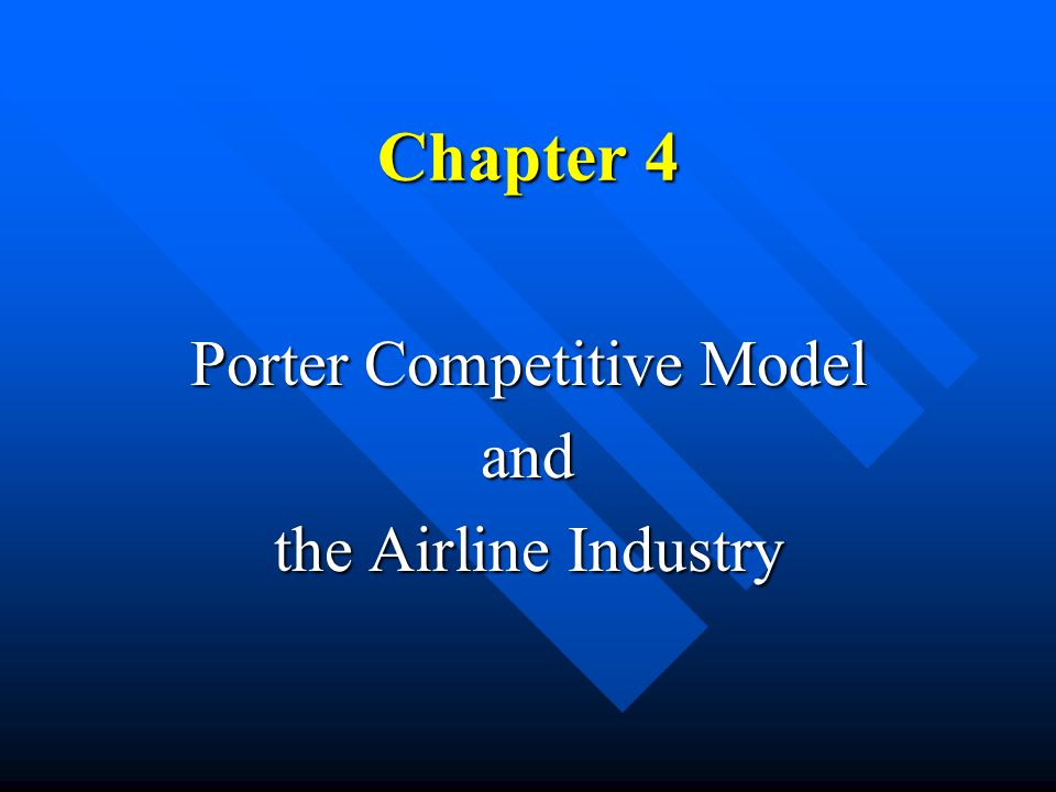 Chapter 4 Porter Competitive Model and the Airline Industry