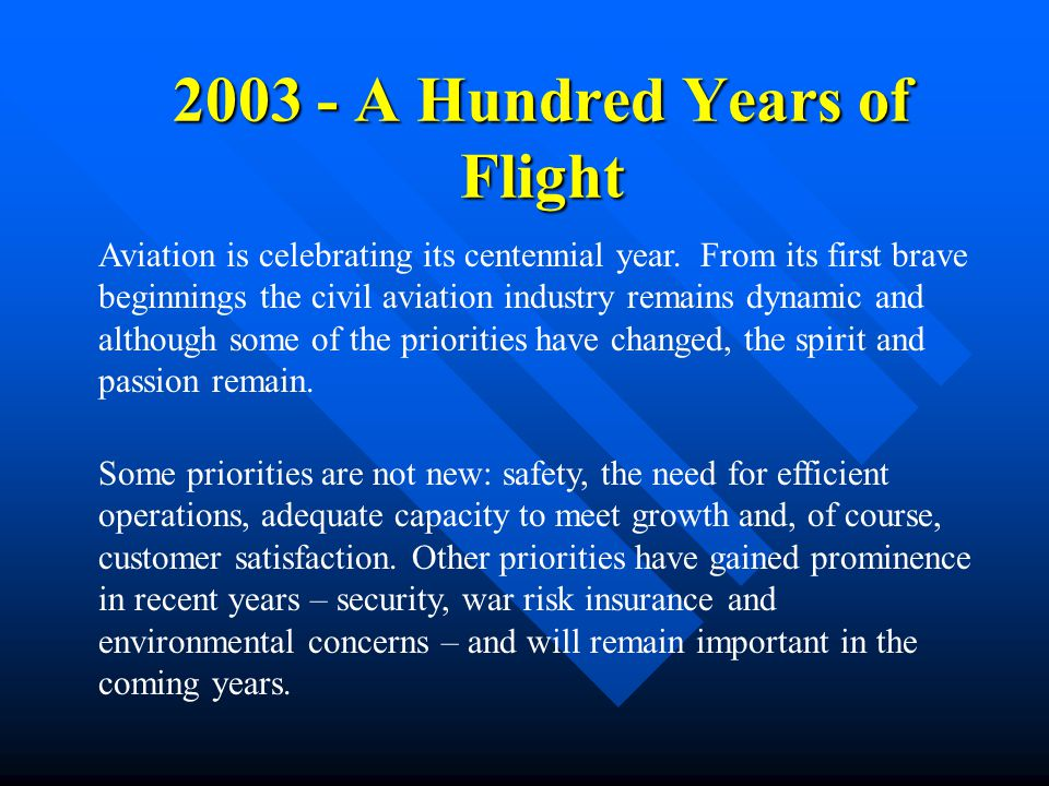 2003 - A Hundred Years of Flight Aviation is celebrating its centennial year. From its first brave beginnings the civil aviation industry remains dyna