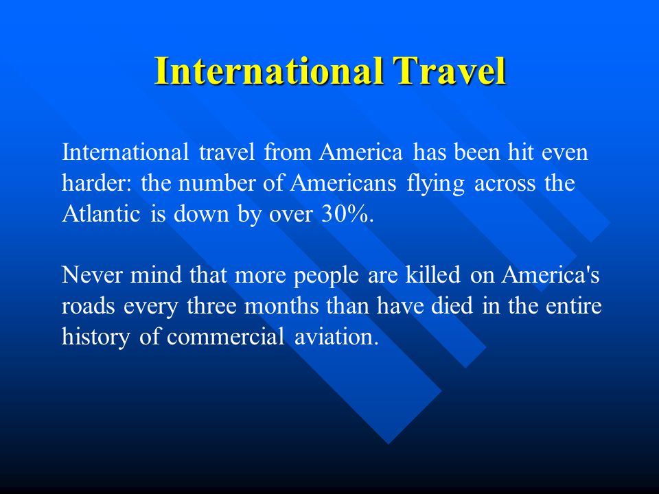 International Travel International travel from America has been hit even harder: the number of Americans flying across the Atlantic is down by over 30