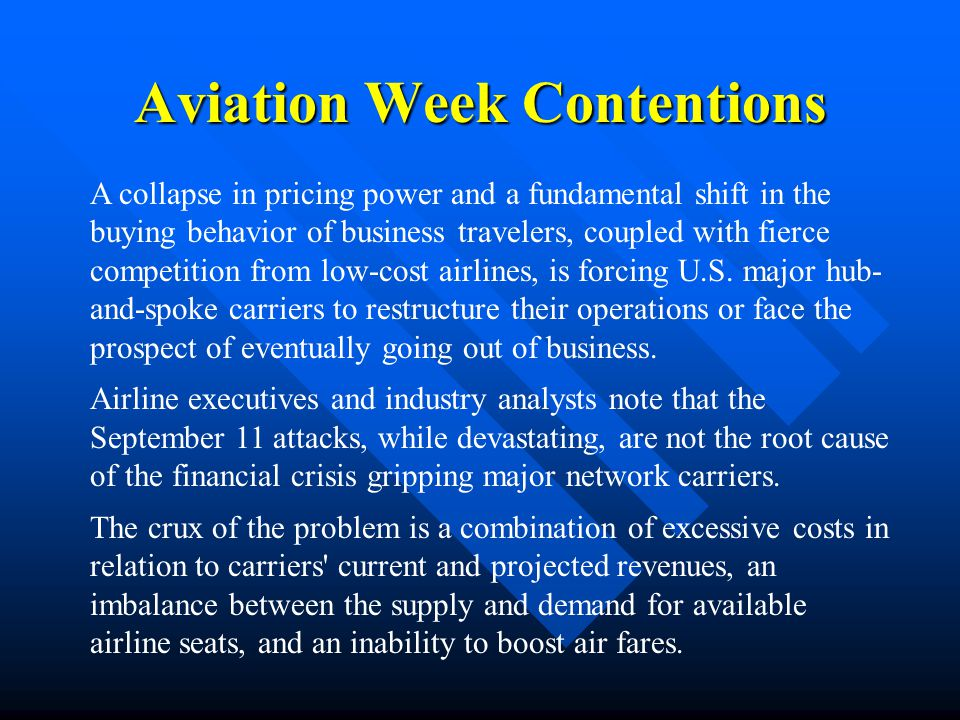 Aviation Week Contentions A collapse in pricing power and a fundamental shift in the buying behavior of business travelers, coupled with fierce compet