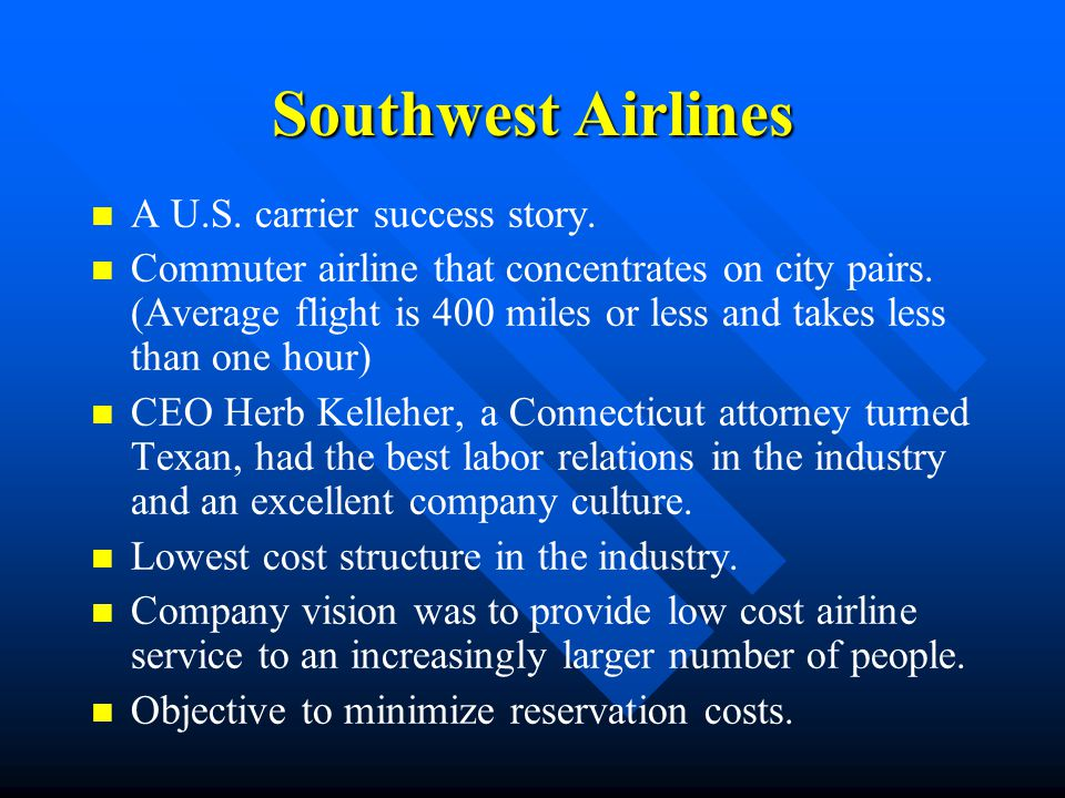 Southwest Airlines A U.S. carrier success story. Commuter airline that concentrates on city pairs. (Average flight is 400 miles or less and takes less
