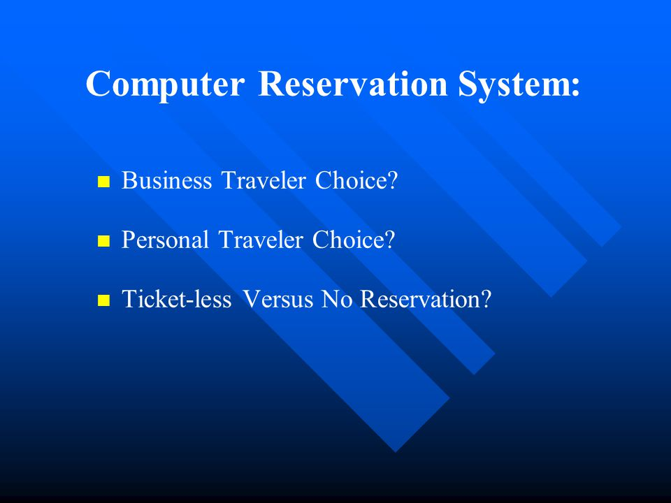 Business Traveler Choice? Personal Traveler Choice? Ticket-less Versus No Reservation? Computer Reservation System: