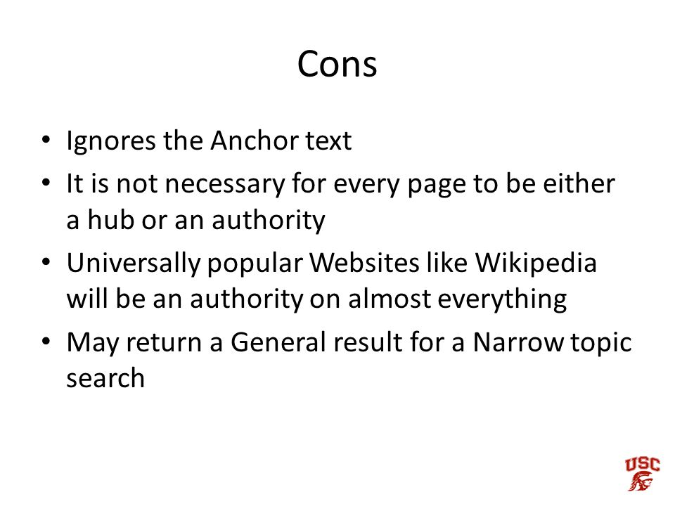 Cons Ignores the Anchor text It is not necessary for every page to be either a hub or an authority Universally popular Websites like Wikipedia will be an authority on almost everything May return a General result for a Narrow topic search