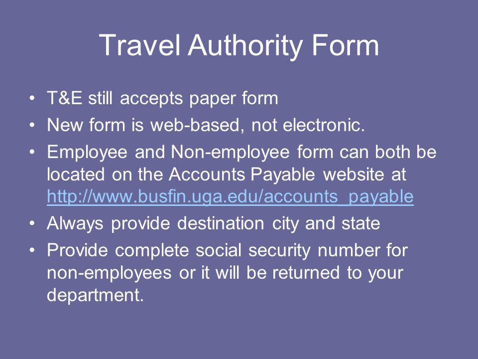 Travel Authority Form T&E still accepts paper form New form is web-based, not electronic.