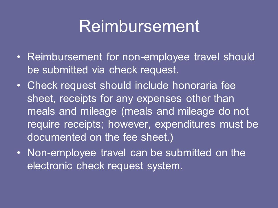 Reimbursement Reimbursement for non-employee travel should be submitted via check request.