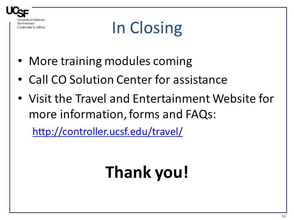 In Closing More training modules coming Call CO Solution Center for assistance Visit the Travel and Entertainment Website for more information, forms