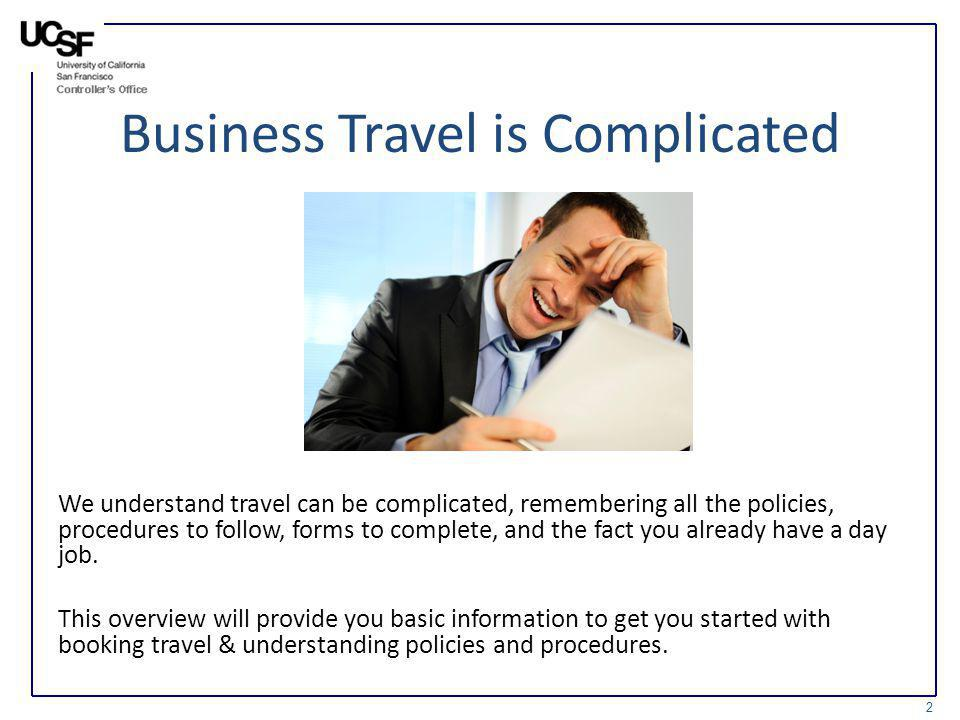 Business Travel is Complicated We understand travel can be complicated, remembering all the policies, procedures to follow, forms to complete, and the