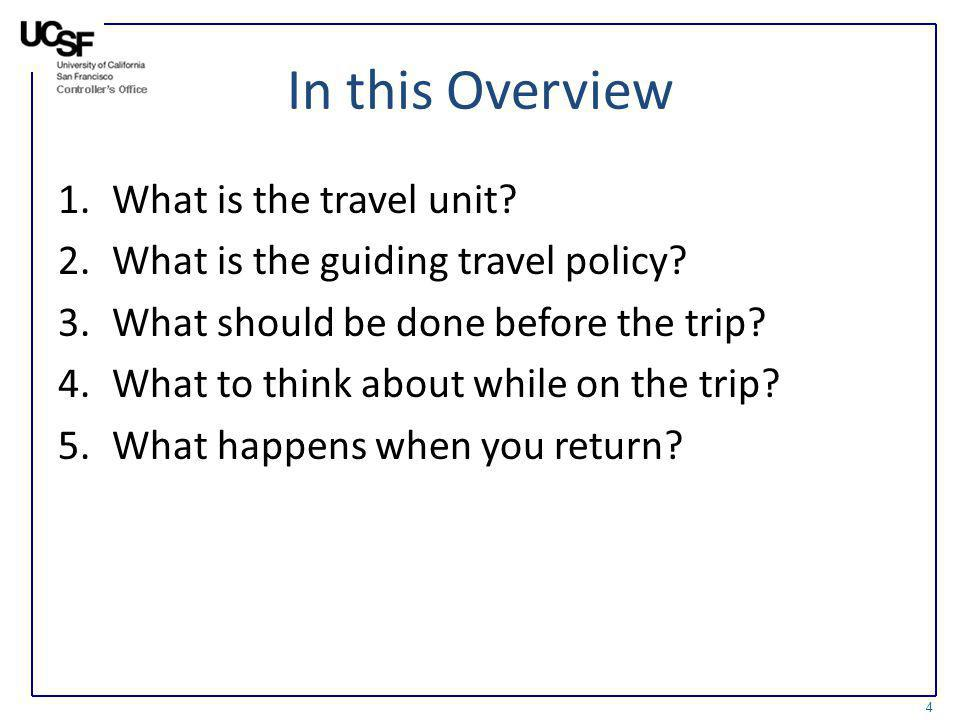 In this Overview 1.What is the travel unit? 2.What is the guiding travel policy? 3.What should be done before the trip? 4.What to think about while on