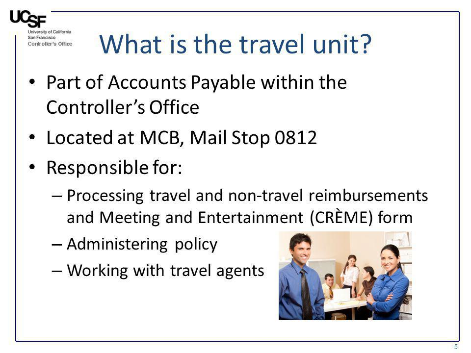 What is the travel unit? Part of Accounts Payable within the Controllers Office Located at MCB, Mail Stop 0812 Responsible for: – Processing travel an