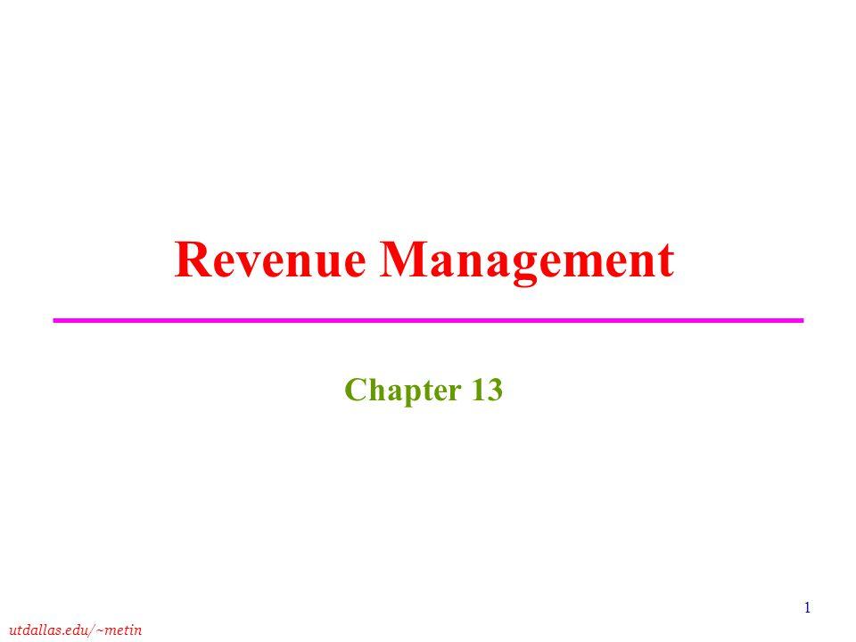 utdallas.edu/~metin 1 Revenue Management Chapter 13