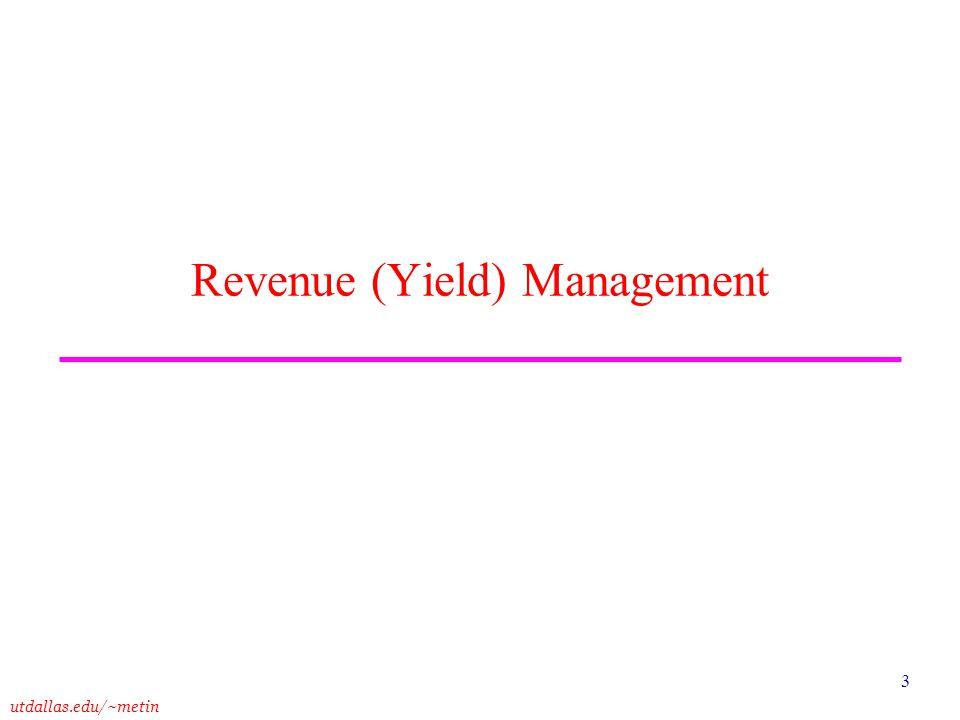 utdallas.edu/~metin 3 Revenue (Yield) Management