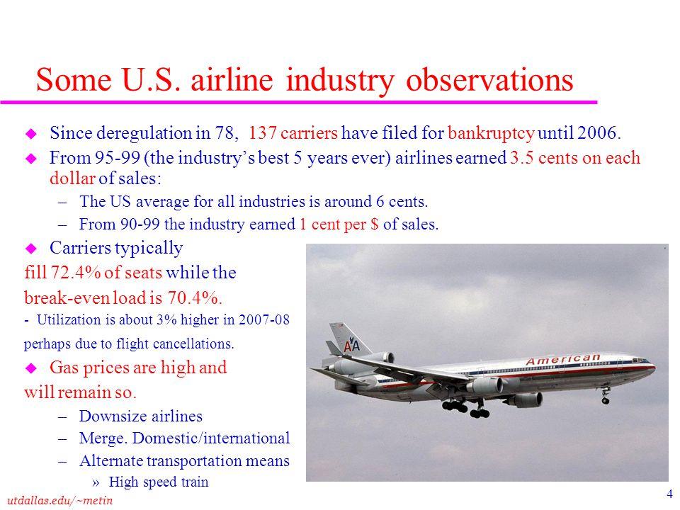 utdallas.edu/~metin 4 Some U.S. airline industry observations u Since deregulation in 78, 137 carriers have filed for bankruptcy until 2006. u From 95