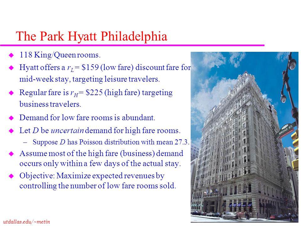 utdallas.edu/~metin 8 The Park Hyatt Philadelphia u 118 King/Queen rooms. u Hyatt offers a r L = $159 (low fare) discount fare for a mid-week stay, ta
