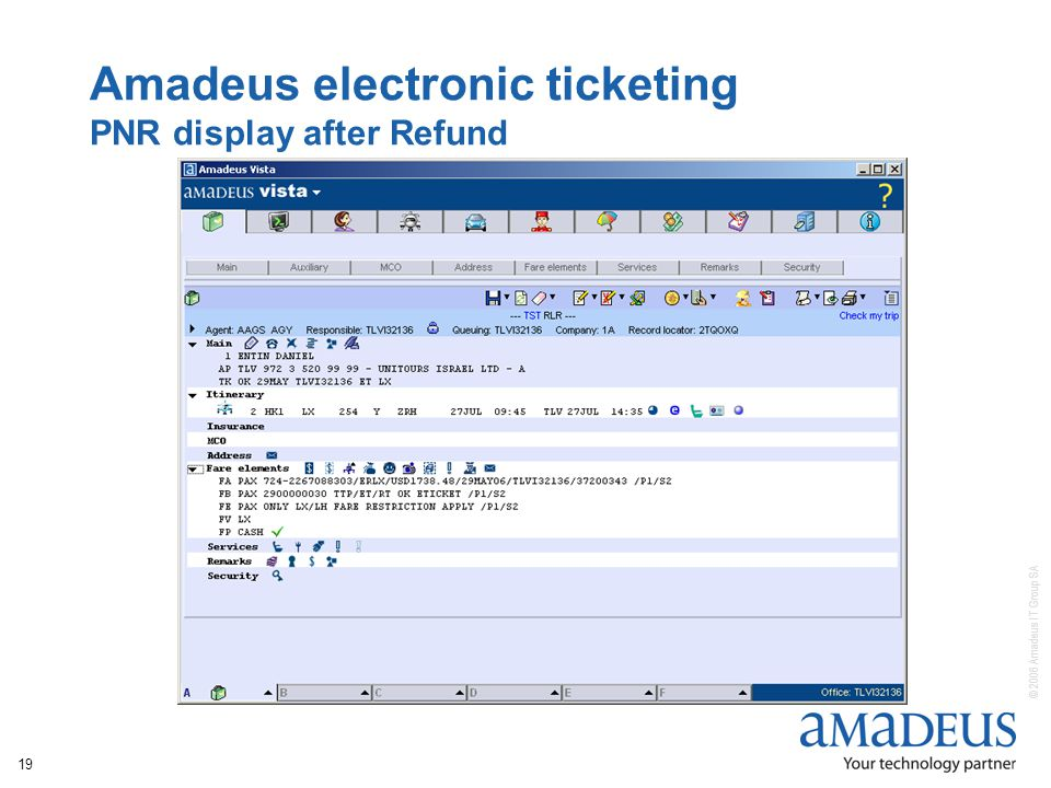 © 2006 Amadeus IT Group SA 19 Amadeus electronic ticketing PNR display after Refund