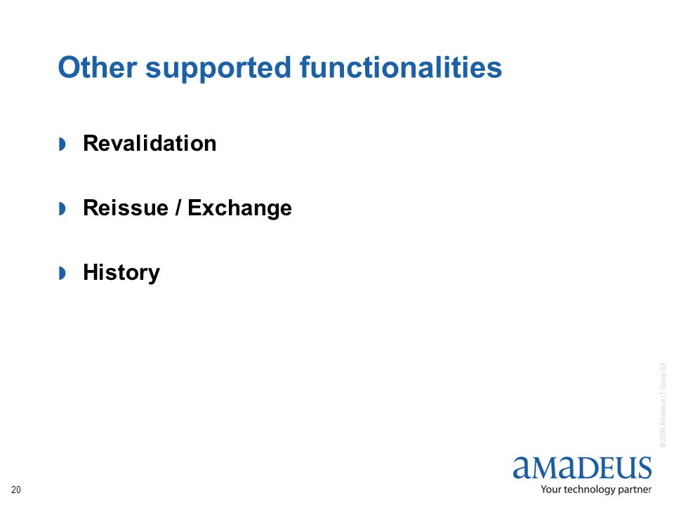 © 2006 Amadeus IT Group SA 20 Other supported functionalities Revalidation Reissue / Exchange History