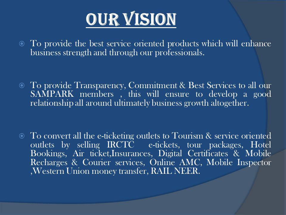 Our Vision To provide the best service oriented products which will enhance business strength and through our professionals.