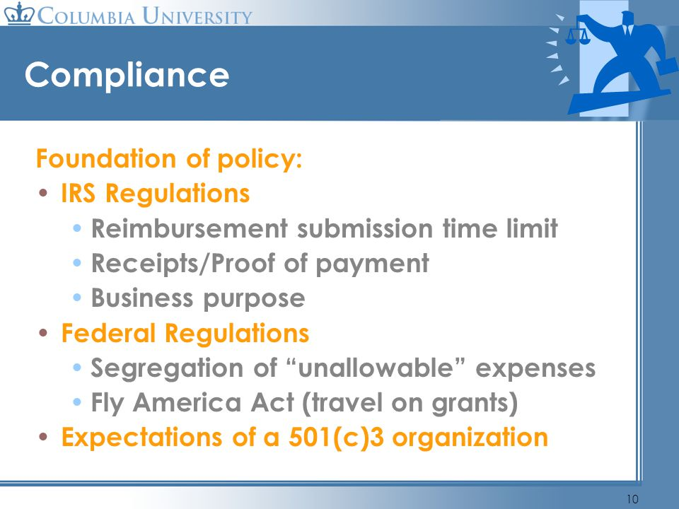 10 Compliance Foundation of policy: IRS Regulations Reimbursement submission time limit Receipts/Proof of payment Business purpose Federal Regulations