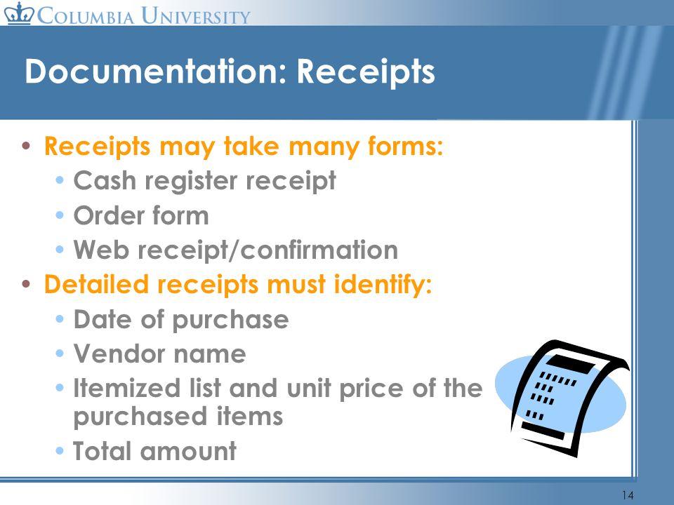 14 Documentation: Receipts Receipts may take many forms: Cash register receipt Order form Web receipt/confirmation Detailed receipts must identify: Da